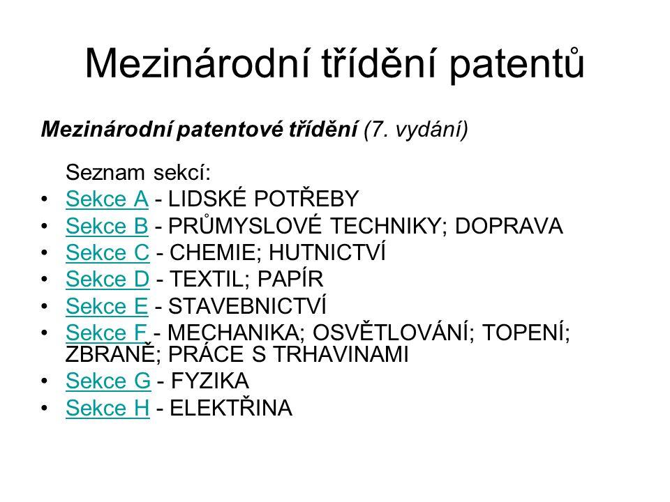 Mezinárodní třídění patentů Mezinárodní patentové třídění (7. vydání) Seznam sekcí: Sekce A - LIDSKÉ POTŘEBYSekce A Sekce B - PRŮMYSLOVÉ TECHNIKY; DOP