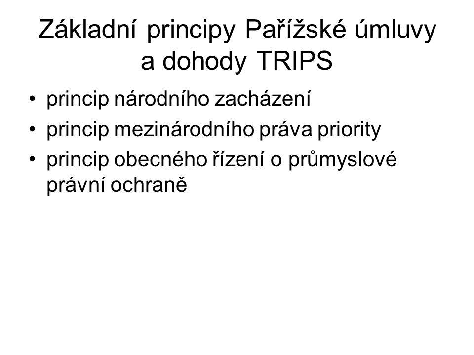 Základní principy Pařížské úmluvy a dohody TRIPS princip národního zacházení princip mezinárodního práva priority princip obecného řízení o průmyslové