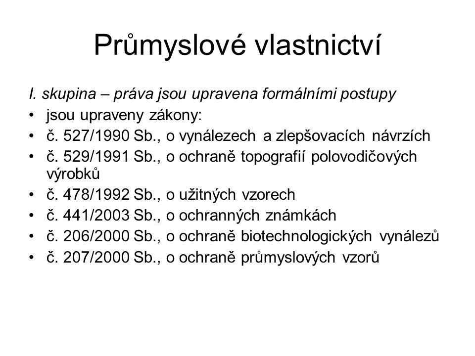 Průmyslové vlastnictví I.skupina – práva jsou upravena formálními postupy jsou upraveny zákony: č.