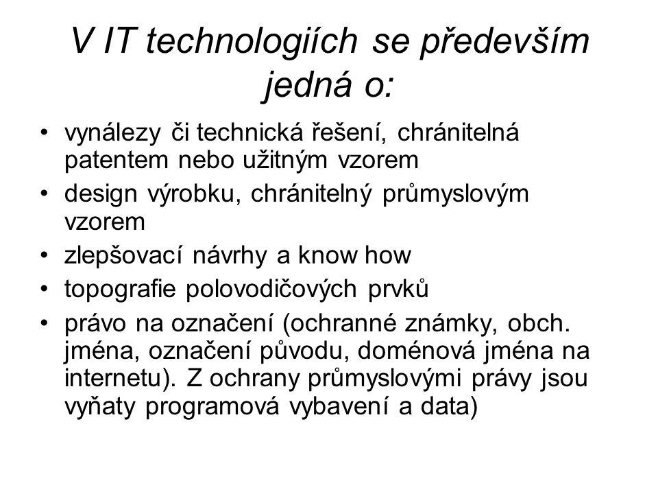 V IT technologiích se především jedná o: vynálezy či technická řešení, chránitelná patentem nebo užitným vzorem design výrobku, chránitelný průmyslový