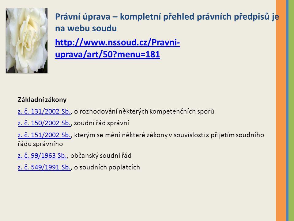 Právní úprava – kompletní přehled právních předpisů je na webu soudu http://www.nssoud.cz/Pravni- uprava/art/50?menu=181 Základní zákony z.
