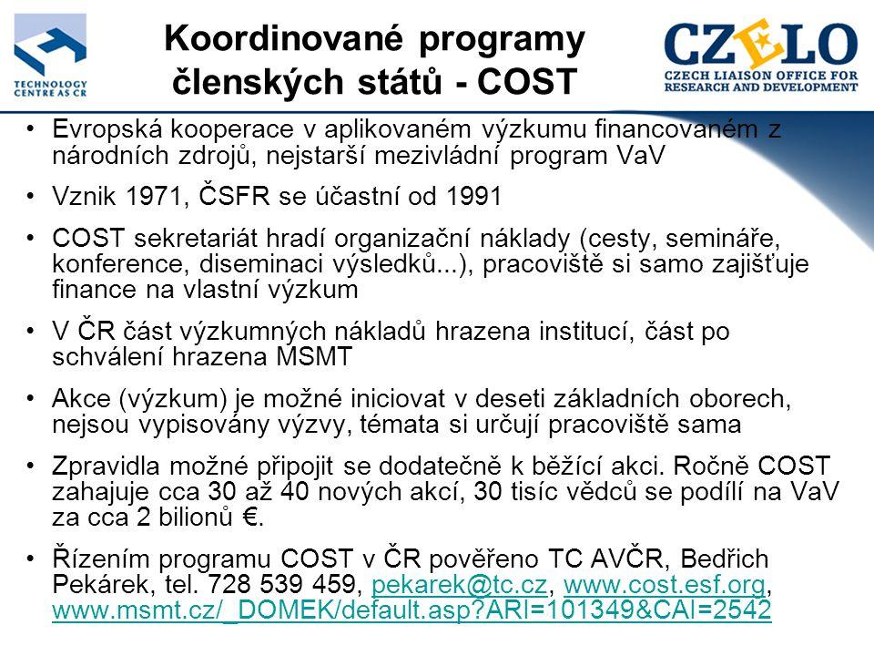 Koordinované programy členských států - COST Evropská kooperace v aplikovaném výzkumu financovaném z národních zdrojů, nejstarší mezivládní program VaV Vznik 1971, ČSFR se účastní od 1991 COST sekretariát hradí organizační náklady (cesty, semináře, konference, diseminaci výsledků...), pracoviště si samo zajišťuje finance na vlastní výzkum V ČR část výzkumných nákladů hrazena institucí, část po schválení hrazena MSMT Akce (výzkum) je možné iniciovat v deseti základních oborech, nejsou vypisovány výzvy, témata si určují pracoviště sama Zpravidla možné připojit se dodatečně k běžící akci.