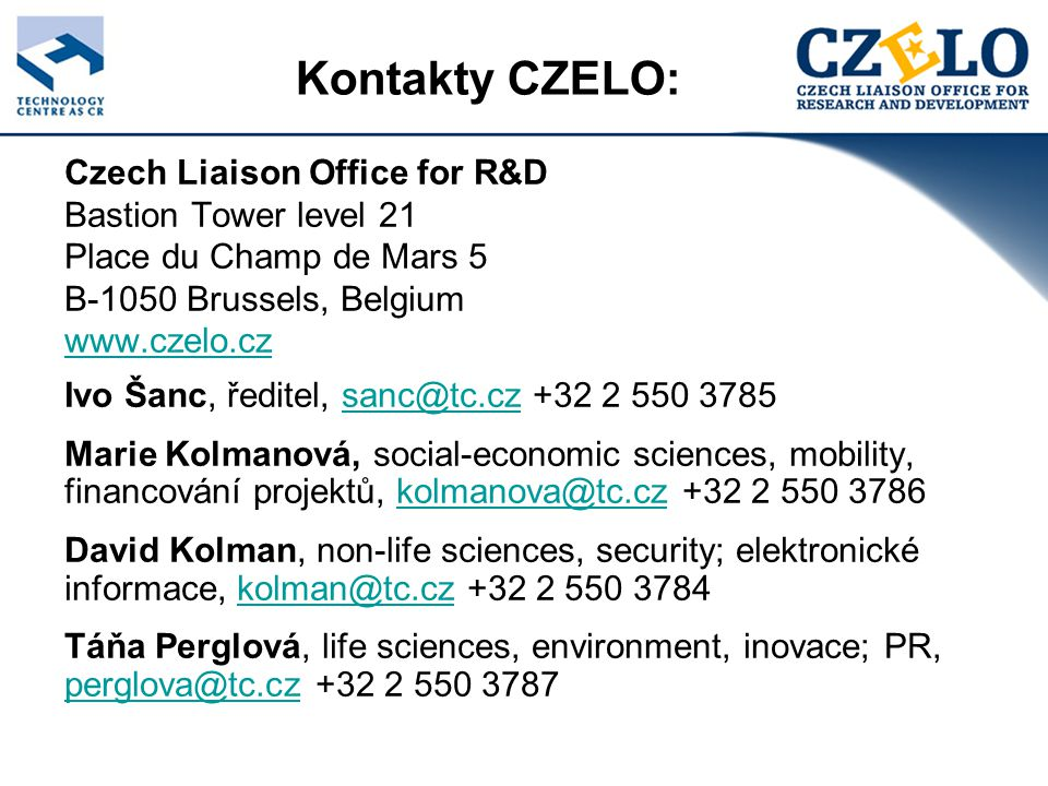 Kontakty CZELO: Czech Liaison Office for R&D Bastion Tower level 21 Place du Champ de Mars 5 B-1050 Brussels, Belgium www.czelo.cz Ivo Šanc, ředitel,
