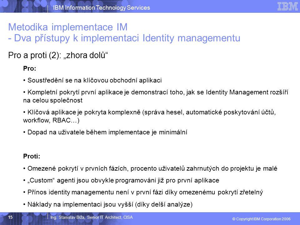 "Ing. Stanislav Bíža, Senior IT Architect, CISA IBM Information Technology Services © Copyright IBM Corporation 2006 15 Pro a proti (2): ""zhora dolů"" P"