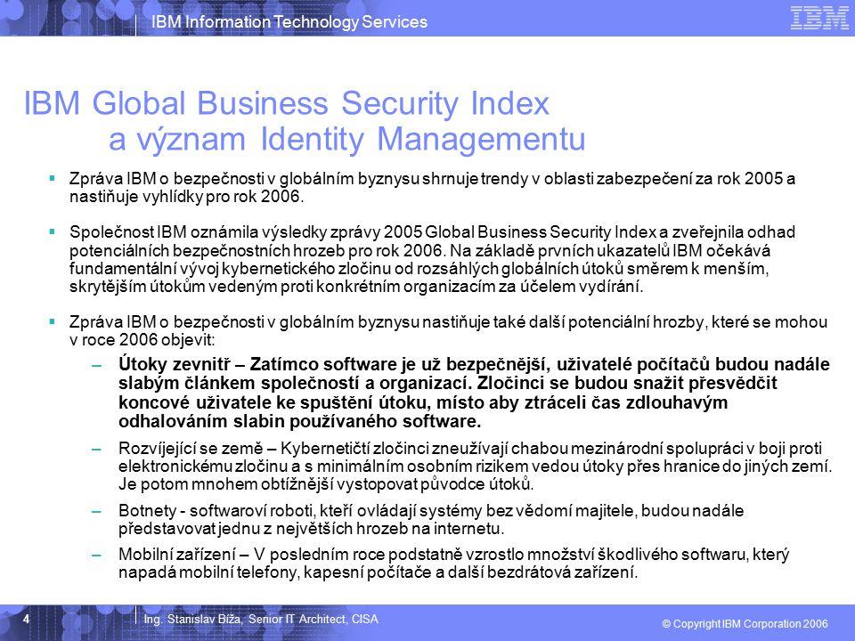 Ing. Stanislav Bíža, Senior IT Architect, CISA IBM Information Technology Services © Copyright IBM Corporation 2006 4 IBM Global Business Security Ind