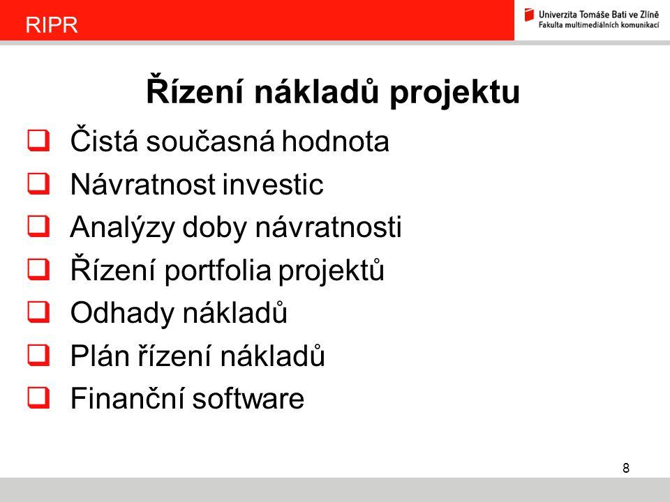 8  Čistá současná hodnota  Návratnost investic  Analýzy doby návratnosti  Řízení portfolia projektů  Odhady nákladů  Plán řízení nákladů  Finan