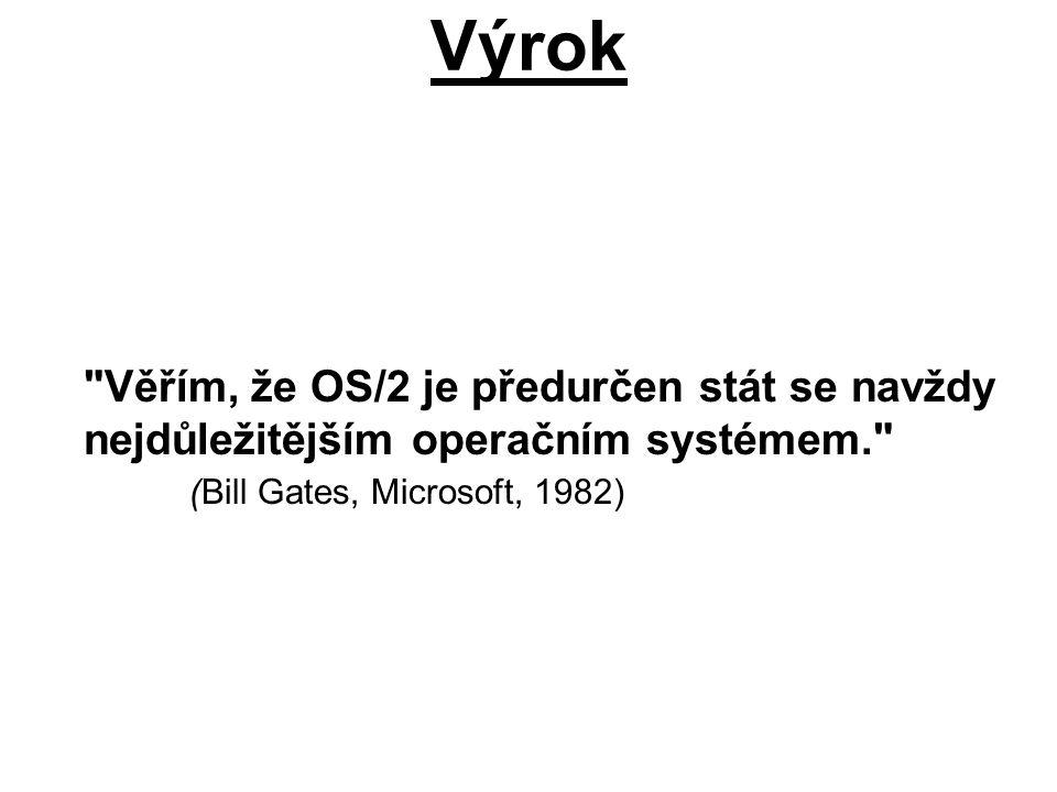Výrok Věřím, že OS/2 je předurčen stát se navždy nejdůležitějším operačním systémem. (Bill Gates, Microsoft, 1982)