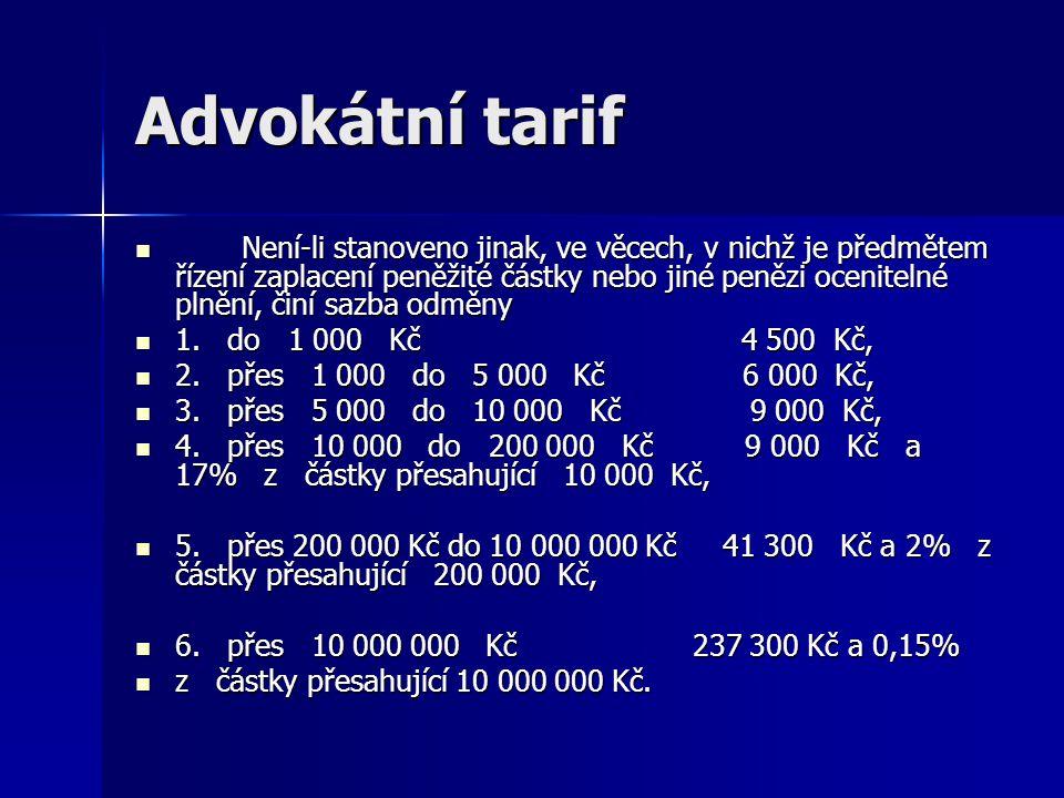 Advokátní tarif Není-li stanoveno jinak, ve věcech, v nichž je předmětem řízení zaplacení peněžité částky nebo jiné penězi ocenitelné plnění, činí saz