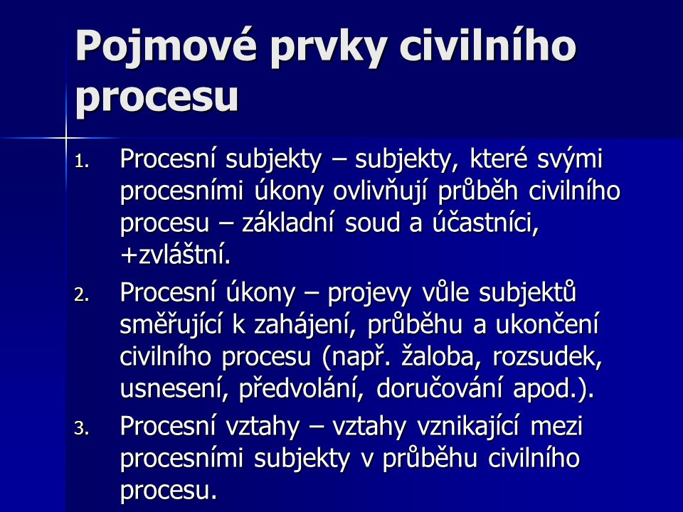 Pojmové prvky civilního procesu 1. Procesní subjekty – subjekty, které svými procesními úkony ovlivňují průběh civilního procesu – základní soud a úča