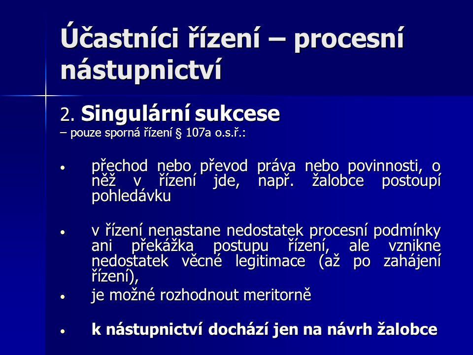 Účastníci řízení – procesní nástupnictví 2. Singulární sukcese – pouze sporná řízení § 107a o.s.ř.: přechod nebo převod práva nebo povinnosti, o něž v