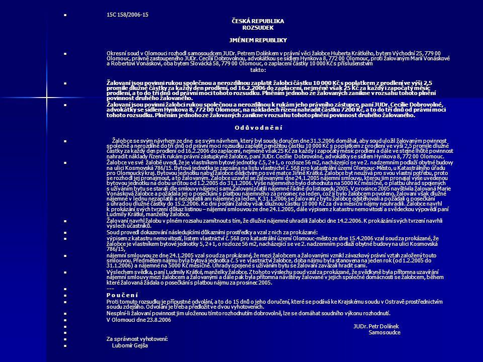 15C 158/2006-15 15C 158/2006-15 ČESKÁ REPUBLIKA ROZSUDEK JMÉNEM REPUBLIKY Okresní soud v Olomouci rozhodl samosoudcem JUDr. Petrem Dolínkem v právní v
