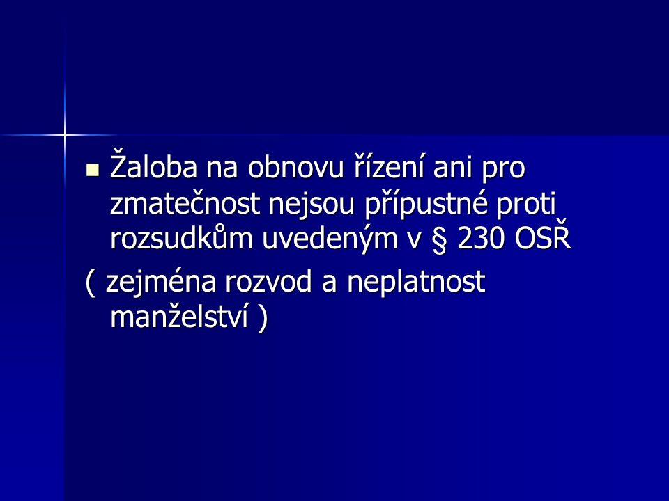 Žaloba na obnovu řízení ani pro zmatečnost nejsou přípustné proti rozsudkům uvedeným v § 230 OSŘ Žaloba na obnovu řízení ani pro zmatečnost nejsou pří