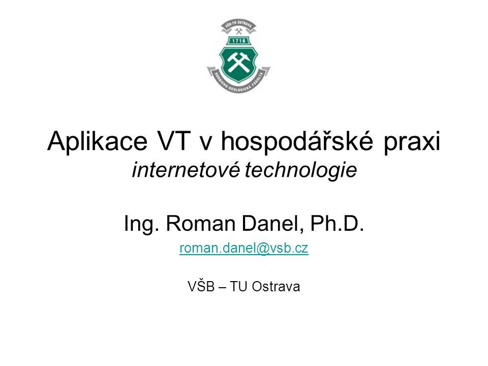 Aplikace VT v hospodářské praxi internetové technologie Ing.