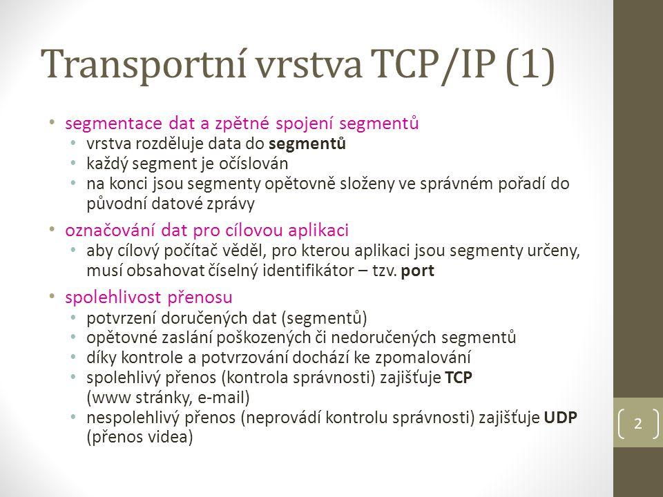 3 Transportní vrstva TCP/IP (2) TCP - Transmission Control Protocol hlavním protokolem transportní vrstvy spojově orientovaný kontroluje přijaté segmenty zajišťuje spolehlivost přenosu UDF - User Datagram Protocol využívá se v aplikacích, které nepotřebují spolehlivý přenos (nevadí ztráta, poškození, jiné pořadí) je nespojový - nevytváří relaci s protějším počítačem nekontroluje příjem datagramů jednodušší a méně spolehlivý rychlejší a nenáročný přenos [1][1]