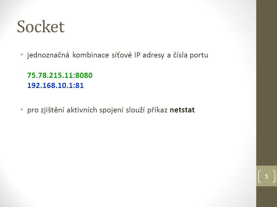 Socket jednoznačná kombinace síťové IP adresy a čísla portu 75.78.215.11:8080 192.168.10.1:81 pro zjištění aktivních spojení slouží příkaz netstat 5