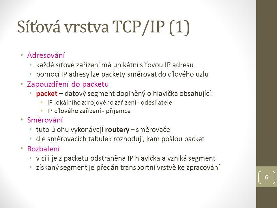 7 IP (Internet Protocol) zajišťuje síťovou adresaci a směrování packetů od transportní vrstvy obdrží segment a připojí IP hlavičku (IP adresu příjemce a IP adresu odesílatele) je nespojový nevytváří si s protějškem žádné spojení před výměnou dat je nespolehlivý nekontroluje doručení dat – rychlejší přenos nezabývá se potvrzováním úspěšného přijetí dat je nezávislý na síťovém médiu, po kterém jsou data přenášena je jedno, po jakých rozvodech je packet vyslán verze IP: IPv4 (32 bit adresa, 4 skupiny DEC čísel 0-255 oddělených tečkou ) 192.168.48.39 IPv6 (128 bit adresa, 8 skupin po 4 HEX číslech oddělených dvojtečkou) 2001:0718:1c01:0016:0214:22ff:fec9:0ca5 Síťová vrstva TCP/IP (2)