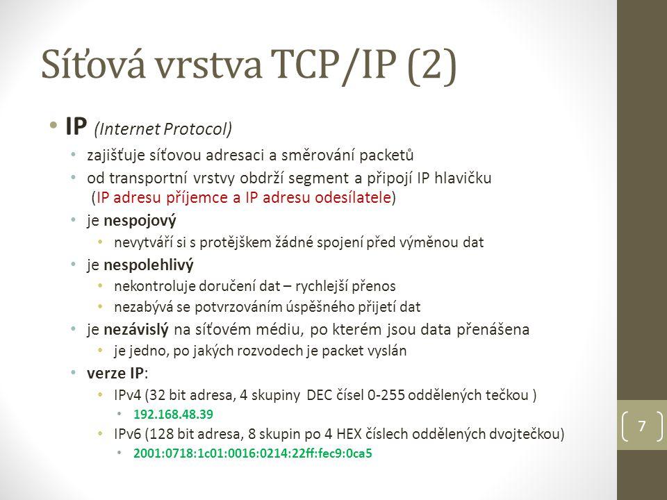 7 IP (Internet Protocol) zajišťuje síťovou adresaci a směrování packetů od transportní vrstvy obdrží segment a připojí IP hlavičku (IP adresu příjemce