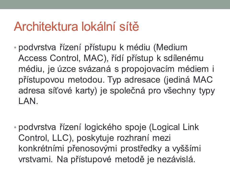 Architektura lokální sítě podvrstva řízení přístupu k médiu (Medium Access Control, MAC), řídí přístup k sdílenému médiu, je úzce svázaná s propojovac