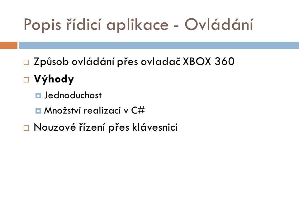 Popis řídicí aplikace - Ovládání  Způsob ovládání přes ovladač XBOX 360  Výhody  Jednoduchost  Množství realizací v C#  Nouzové řízení přes kláve