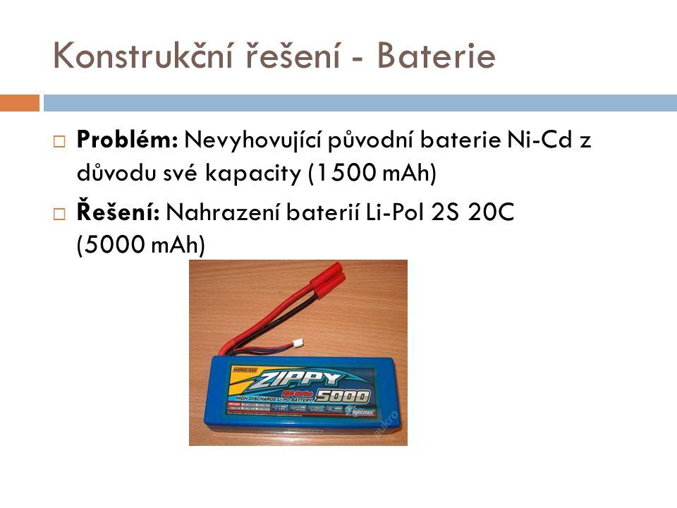 Konstrukční řešení - Baterie  Problém: Nevyhovující původní baterie Ni-Cd z důvodu své kapacity (1500 mAh)  Řešení: Nahrazení baterií Li-Pol 2S 20C
