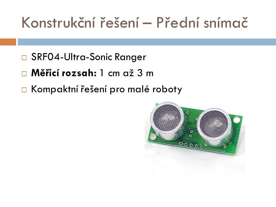 Konstrukční řešení – Přední snímač  SRF04-Ultra-Sonic Ranger  Měřicí rozsah: 1 cm až 3 m  Kompaktní řešení pro malé roboty