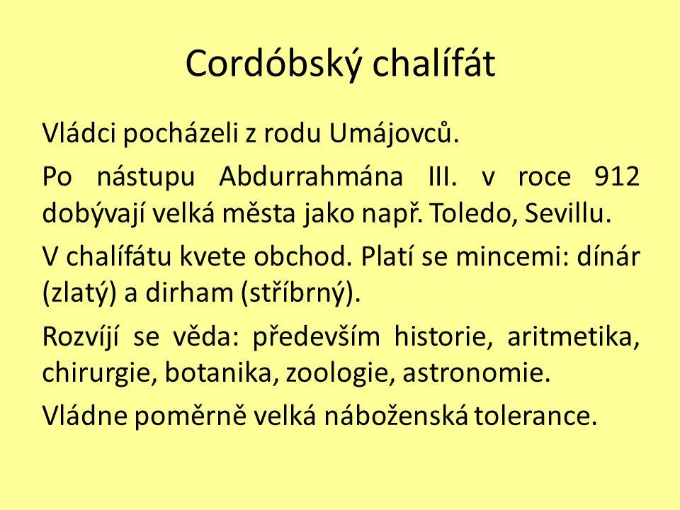 Cordóbský chalífát Vládci pocházeli z rodu Umájovců. Po nástupu Abdurrahmána III. v roce 912 dobývají velká města jako např. Toledo, Sevillu. V chalíf