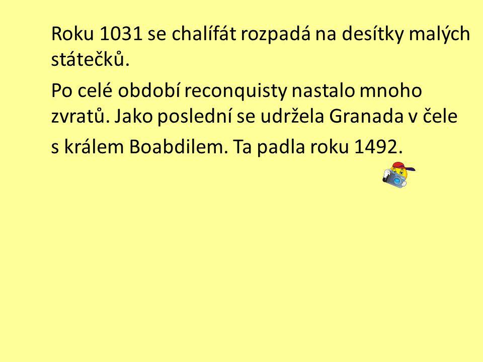 Roku 1031 se chalífát rozpadá na desítky malých státečků. Po celé období reconquisty nastalo mnoho zvratů. Jako poslední se udržela Granada v čele s k