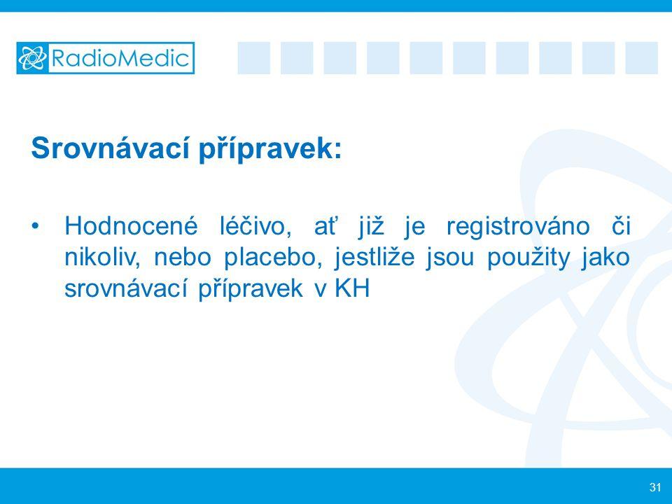 Srovnávací přípravek: Hodnocené léčivo, ať již je registrováno či nikoliv, nebo placebo, jestliže jsou použity jako srovnávací přípravek v KH 31
