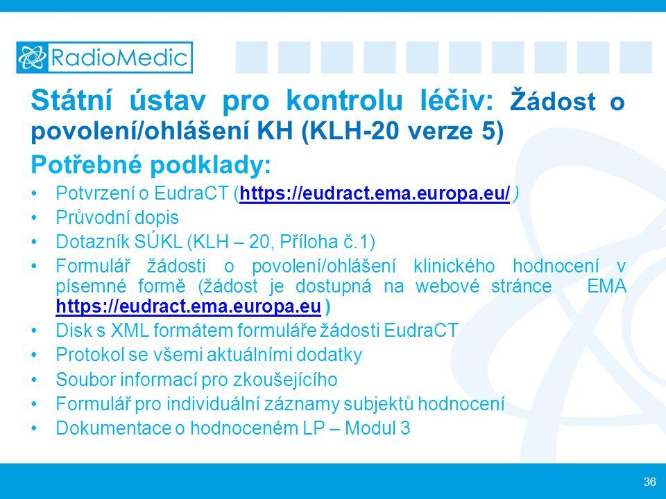 Státní ústav pro kontrolu léčiv: Žádost o povolení/ohlášení KH (KLH-20 verze 5) Potřebné podklady: Potvrzení o EudraCT (https://eudract.ema.europa.eu/