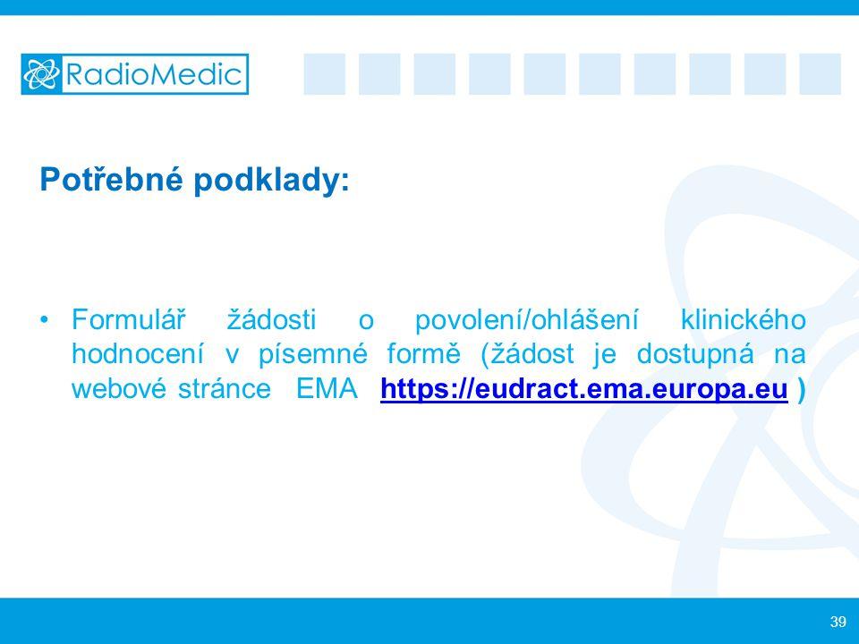 Potřebné podklady: Formulář žádosti o povolení/ohlášení klinického hodnocení v písemné formě (žádost je dostupná na webové stránce EMA https://eudract
