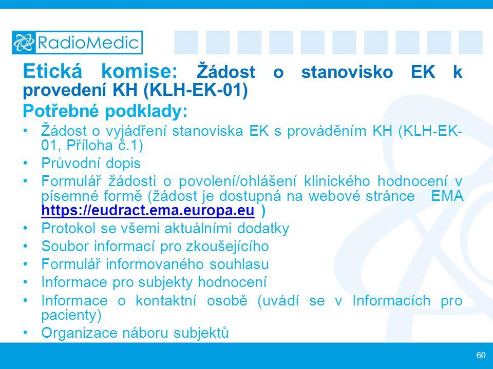 Etická komise: Žádost o stanovisko EK k provedení KH (KLH-EK-01) Potřebné podklady: Žádost o vyjádření stanoviska EK s prováděním KH (KLH-EK- 01, Příl