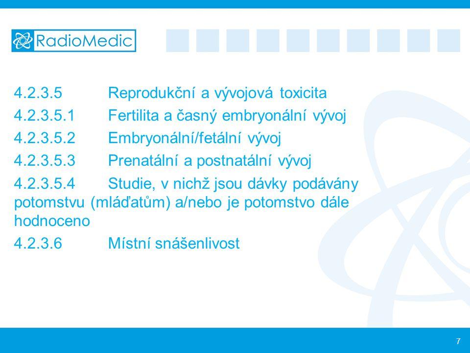 4.2.3.5Reprodukční a vývojová toxicita 4.2.3.5.1Fertilita a časný embryonální vývoj 4.2.3.5.2Embryonální/fetální vývoj 4.2.3.5.3Prenatální a postnatál