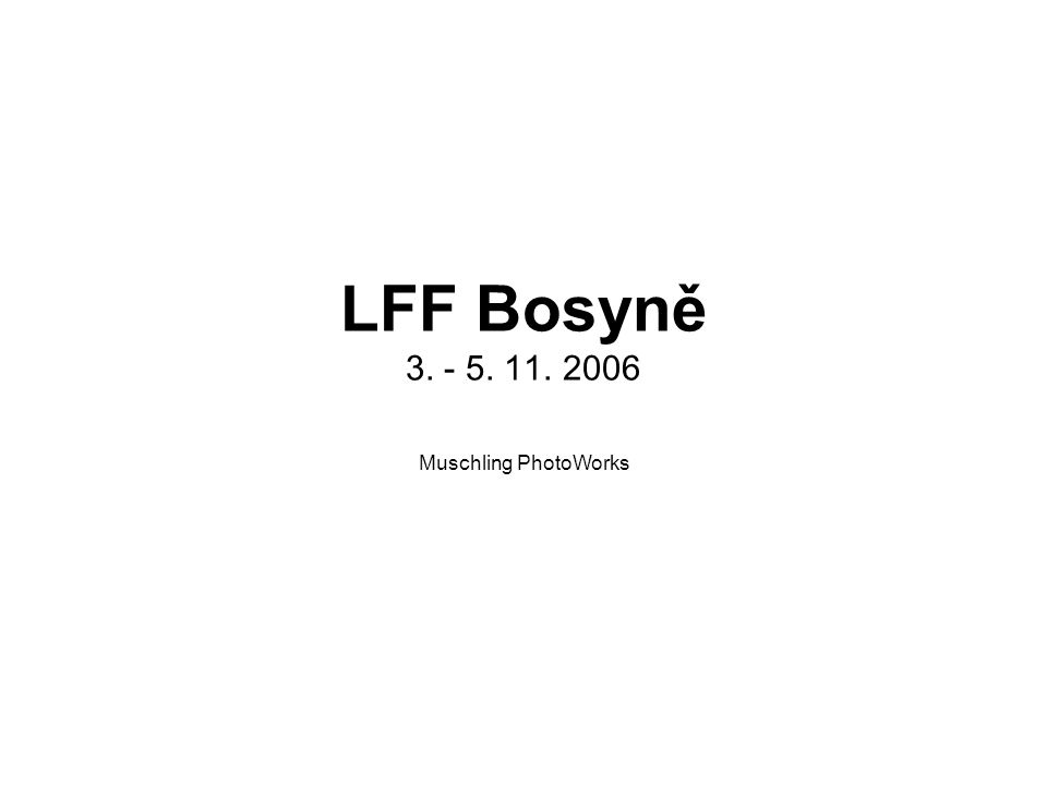 LFF Bosyně 3. - 5. 11. 2006 Muschling PhotoWorks