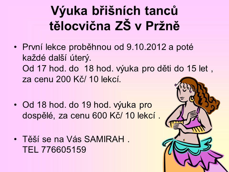 Výuka břišních tanců tělocvična ZŠ v Pržně První lekce proběhnou od 9.10.2012 a poté každé další úterý. Od 17 hod. do 18 hod. výuka pro děti do 15 let