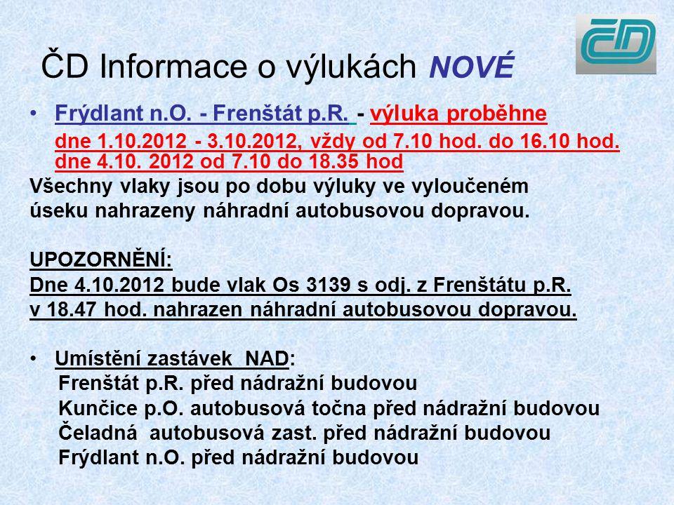 ČD Informace o výlukách NOVÉ Frýdlant n.O. - Frenštát p.R. - výluka proběhne dne 1.10.2012 - 3.10.2012, vždy od 7.10 hod. do 16.10 hod. dne 4.10. 2012