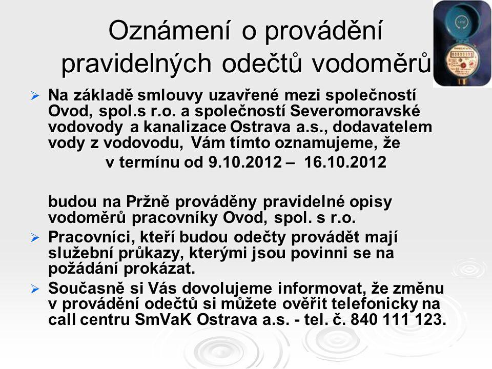 Oznámení o provádění pravidelných odečtů vodoměrů  Na základě smlouvy uzavřené mezi společností Ovod, spol.s r.o. a společností Severomoravské vodovo
