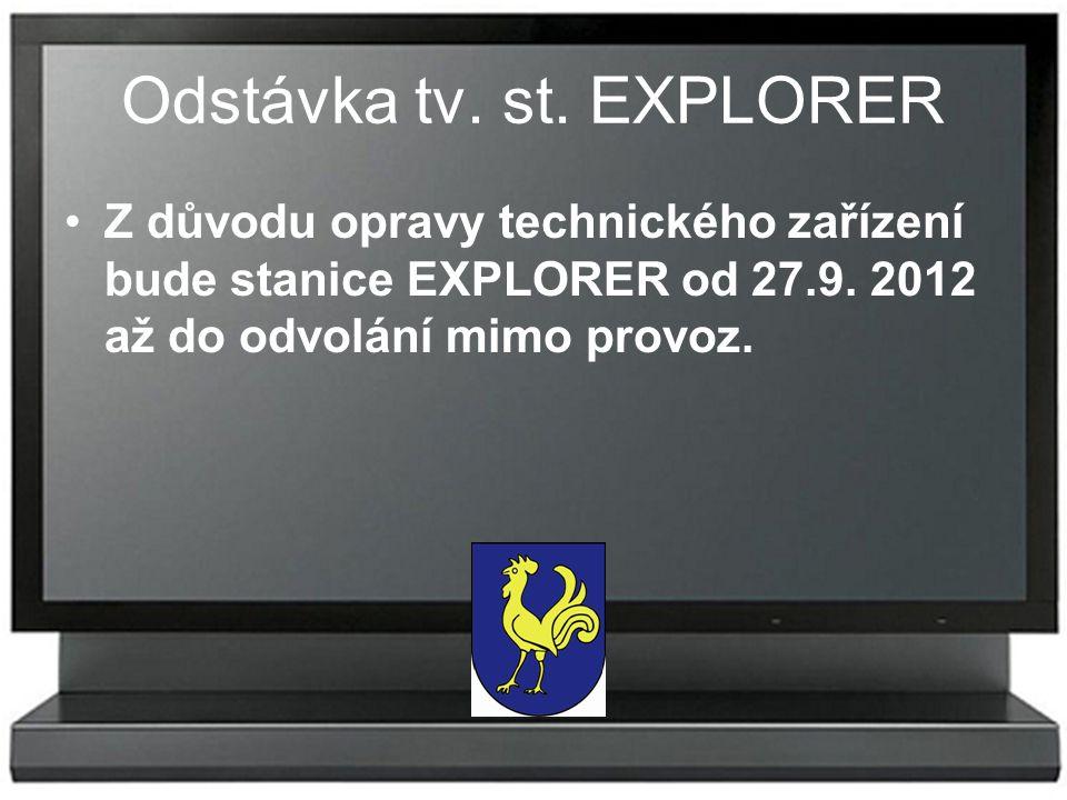 Odstávka tv. st. EXPLORER Z důvodu opravy technického zařízení bude stanice EXPLORER od 27.9. 2012 až do odvolání mimo provoz.