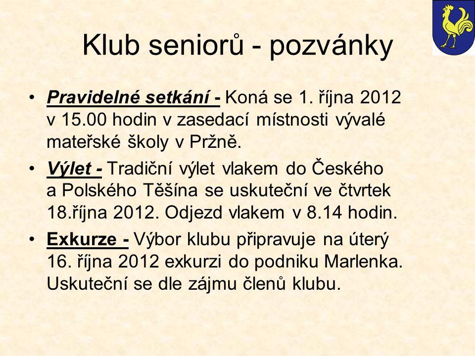 Klub seniorů - pozvánky Pravidelné setkání - Koná se 1. října 2012 v 15.00 hodin v zasedací místnosti vývalé mateřské školy v Pržně. Výlet - Tradiční