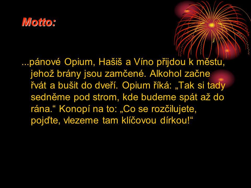 Motto:...pánové Opium, Hašiš a Víno přijdou k městu, jehož brány jsou zamčené.