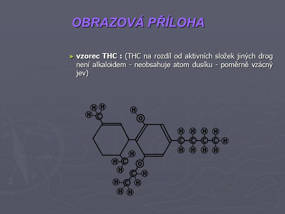 OBRAZOVÁ PŘÍLOHA ► vzorec THC : (THC na rozdíl od aktivních složek jiných drog není alkaloidem - neobsahuje atom dusíku - poměrně vzácný jev)