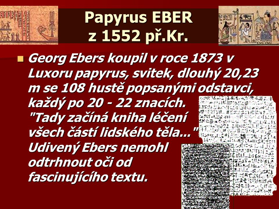 Tady začíná kniha léčení všech částí lidského těla... Udivený Ebers nemohl odtrhnout oči od fascinujícího textu.