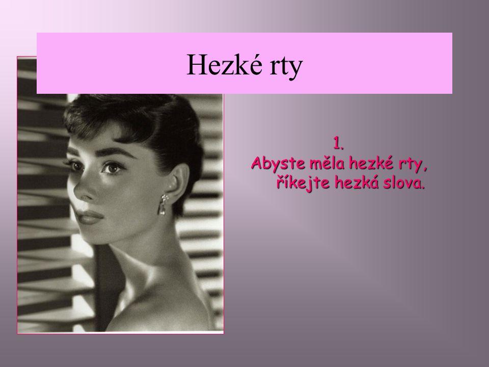 Tipy Audrey Hepburnové na krásu Následující slova řekla Audrey Hepburnová, když se jí ptali na tipy na krásu.