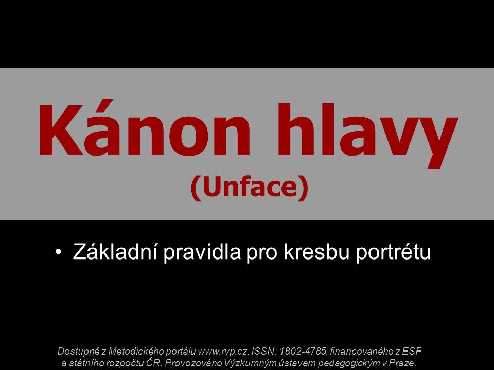 Kánon hlavy (Unface) Základní pravidla pro kresbu portrétu Dostupné z Metodického portálu www.rvp.cz, ISSN: 1802-4785, financovaného z ESF a státního