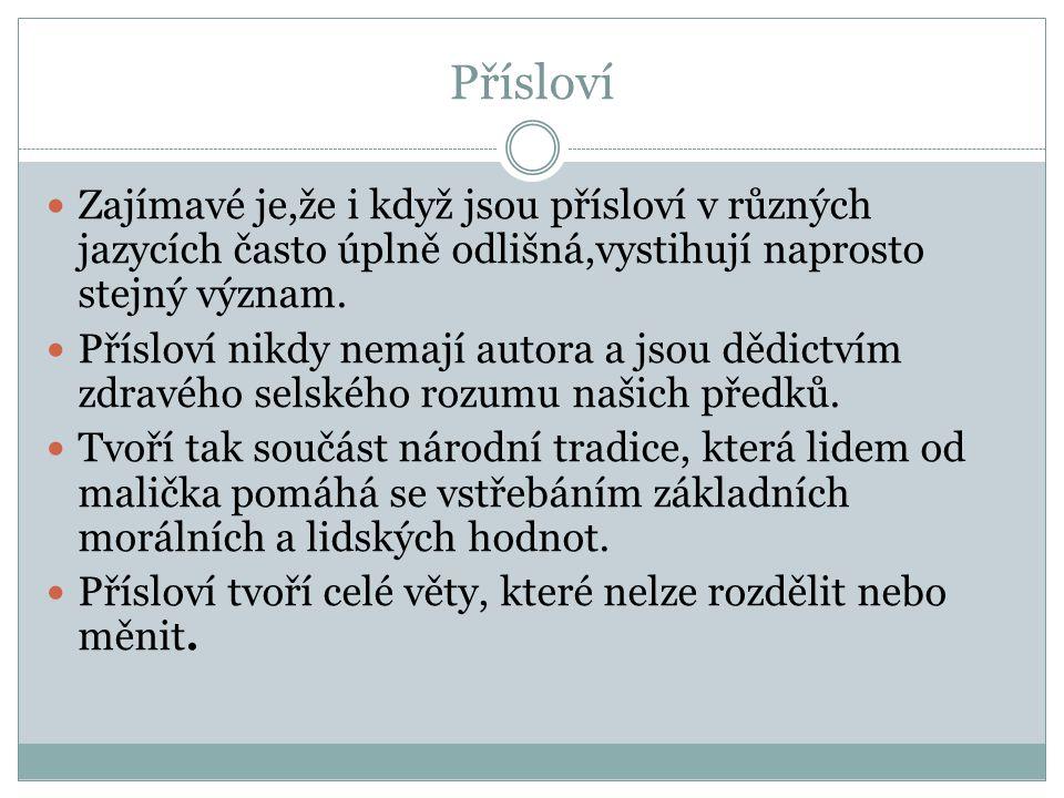 Přísloví Příklady českých přísloví (přečti a vysvětli) Bez práce nejsou koláče.