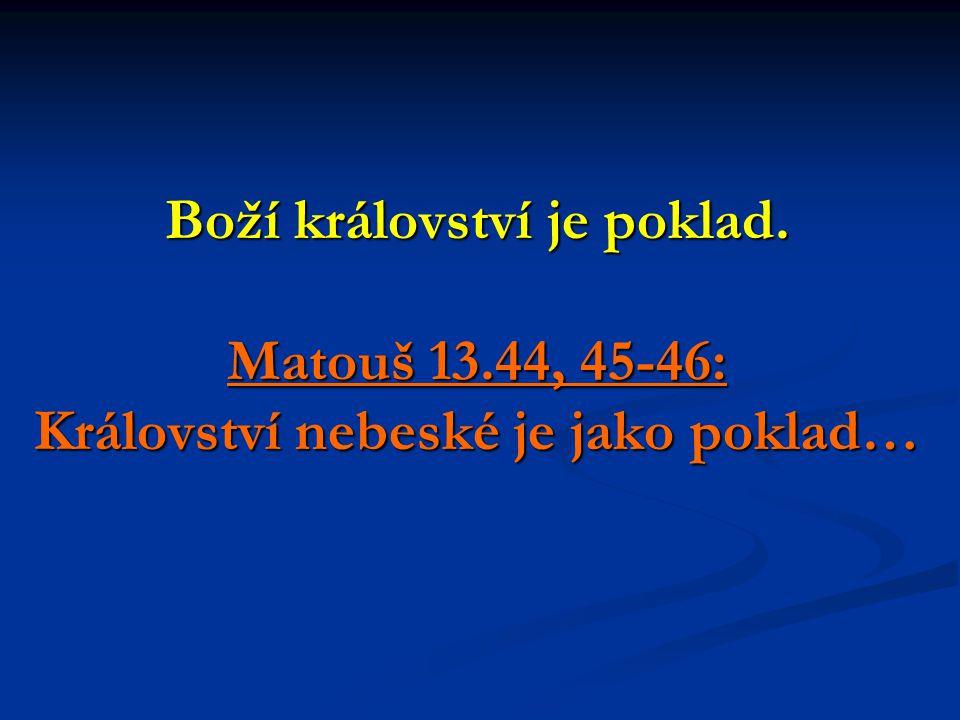Boží království je poklad. Matouš 13.44, 45-46: Království nebeské je jako poklad…