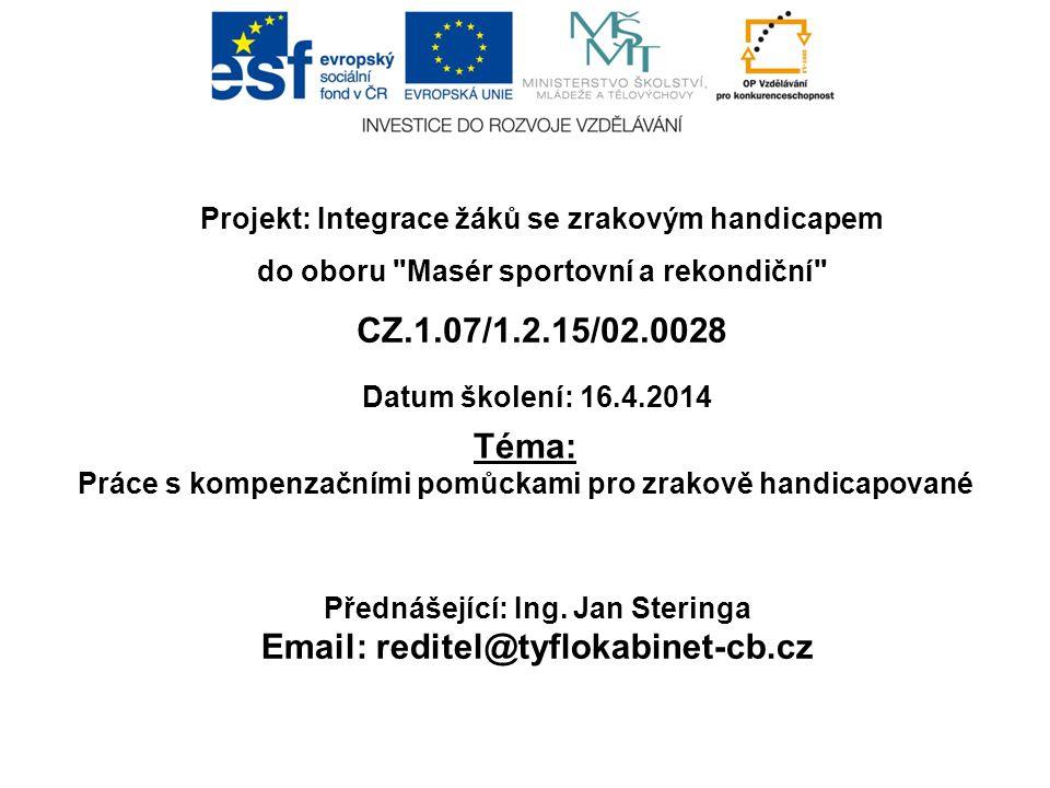 Téma:  Práce s kompenzačními pomůckami pro zrakově handicapované Projekt: Integrace žáků se zrakovým handicapem do oboru Masér sportovní a rekondiční CZ.1.07/1.2.15/02.0028 Přednášející: Ing.