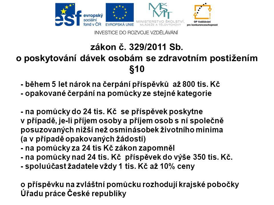 zákon č. 329/2011 Sb. o poskytování dávek osobám se zdravotním postižením §10 - během 5 let nárok na čerpání příspěvků až 800 tis. Kč - opakované čerp
