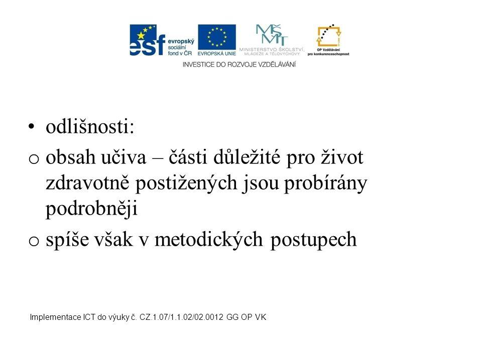 odlišnosti: o obsah učiva – části důležité pro život zdravotně postižených jsou probírány podrobněji o spíše však v metodických postupech Implementace ICT do výuky č.