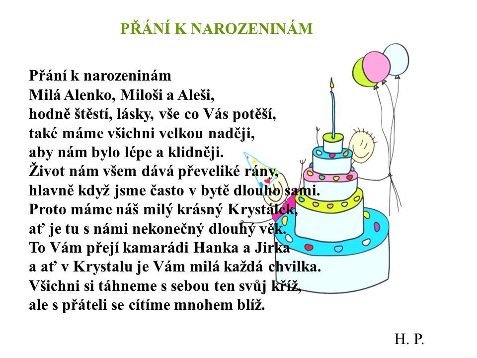 Přání k narozeninám Milá Alenko, Miloši a Aleši, hodně štěstí, lásky, vše co Vás potěší, také máme všichni velkou naději, aby nám bylo lépe a klidněji