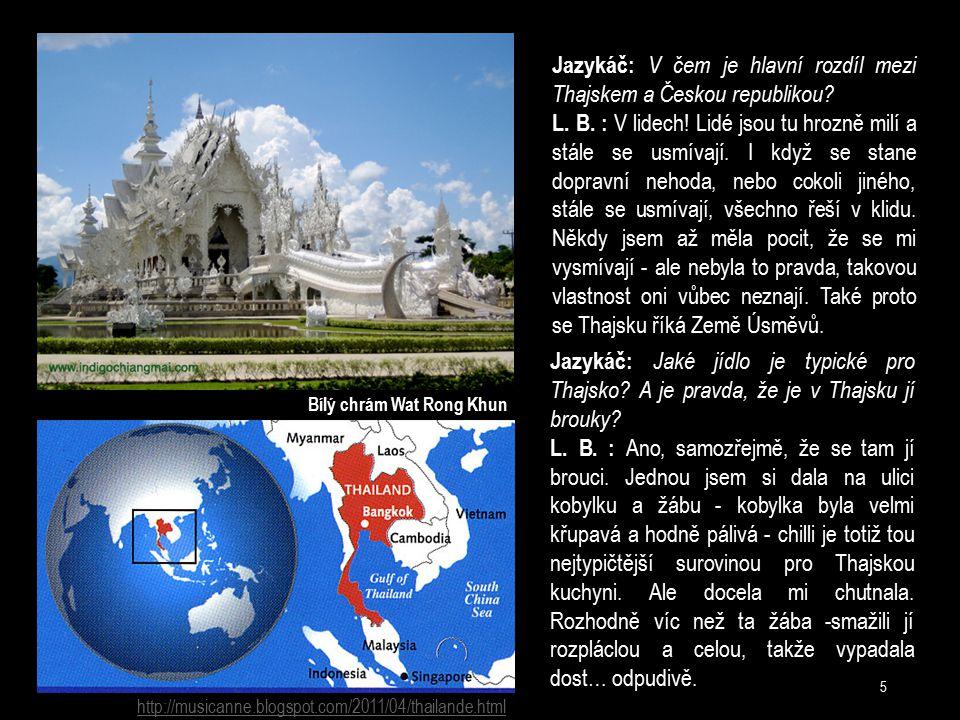 http://musicanne.blogspot.com/2011/04/thailande.html Jazykáč: V čem je hlavní rozdíl mezi Thajskem a Českou republikou? L. B. : V lidech! Lidé jsou tu